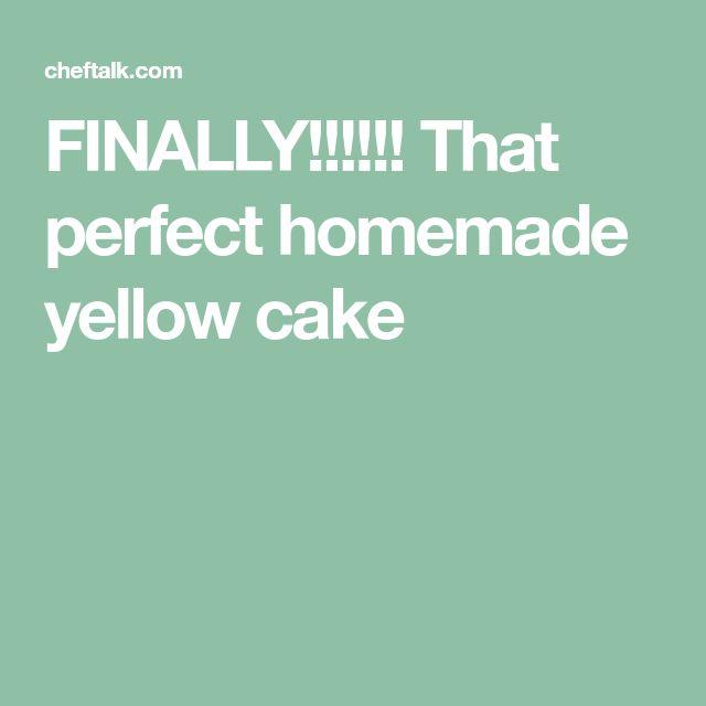 FINALLY!!!!!! That perfect homemade yellow cake