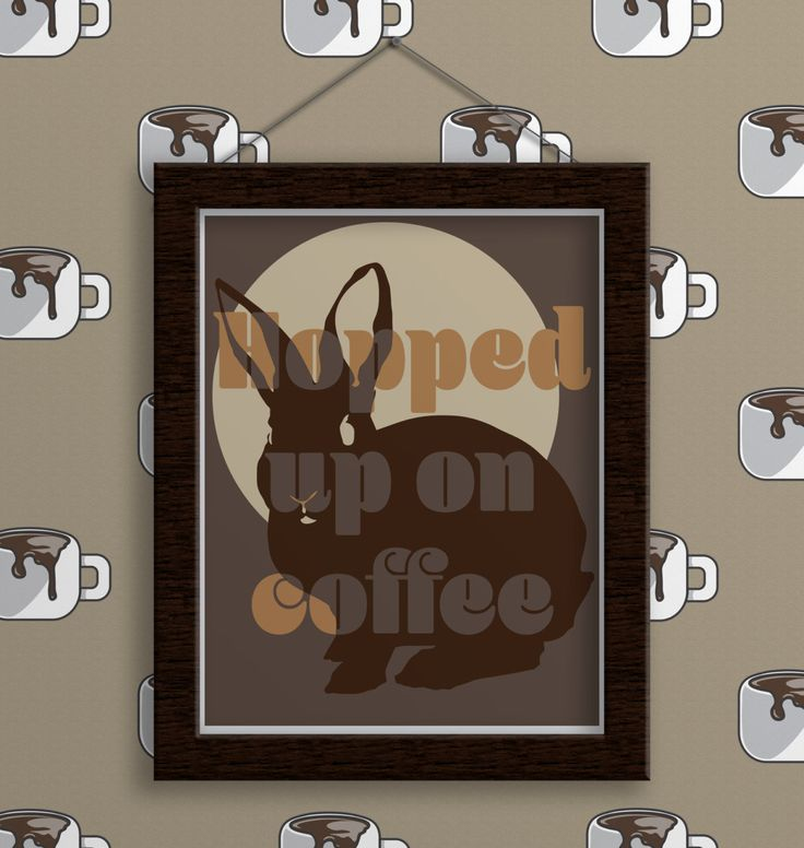 Coffee print hopped up on coffee bunny rabbit coffee for Funny home decor