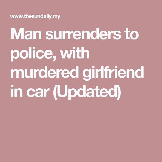 Man surrenders to police, with murdered girlfriend in car (Updated)