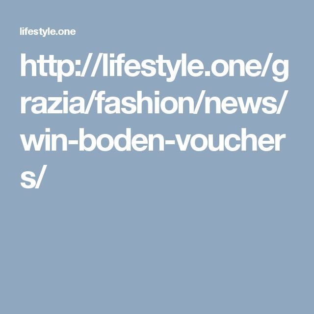 http://lifestyle.one/grazia/fashion/news/win-boden-vouchers/