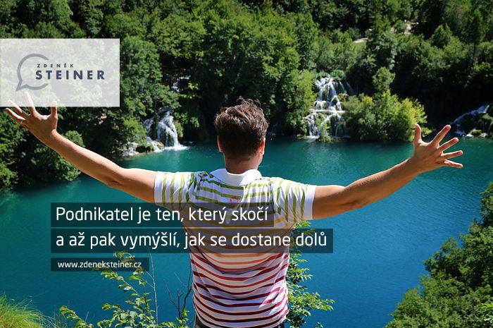 CITÁT ♕ PODNIKÁNÍ Podnikatel je ten, který skočí a až pak vymýšlí, jak se dostane dolů. www.steinermedia.cz