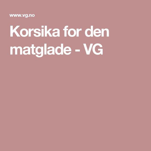 Korsika for den matglade - VG