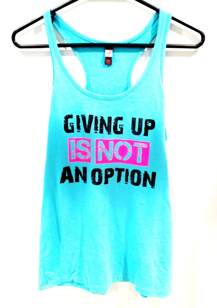 Workout Tank Top - Giving Up Is Not An Option Aqua District Threads Racerback Tank Top - Size Medium. $18.00, via Etsy.