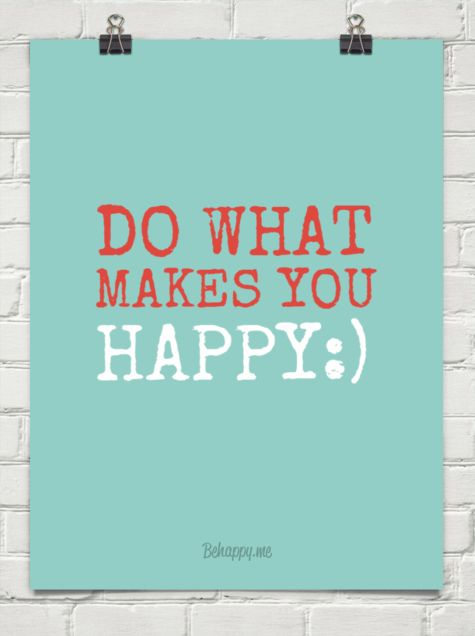 Do what  makes you  happy:) #34499