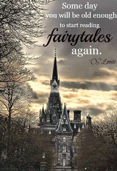 Someday you will be old enough to start reading Fairytales again. C. S. Lewis, 1898-1963   British novelist, poet, academic, medievalist, literary critic, essayist, lay Christian theologian and lecturer. He held academic positions at both Oxford and Cambridge University. #fairytale #lewis #fairytales #novelist