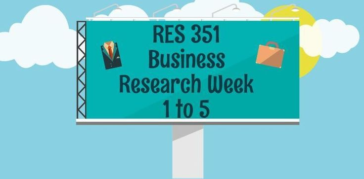 RES 351 Business Research========================RES 351 Week 1 Individual Assignment, Current Events in Business ResearchRES 351 Week 1 DQ 1, 2, 3----------------------------------------------------------------------------------------------------------------RES 351 Week 2 Individual Assignment, Bus