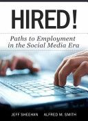 Hired! Paths to Employment in the Social Media Era, By Jeff Sheehan and Alfred M. Smith, Call # HF5382.7 S54 2014