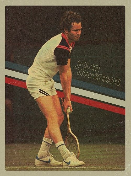 John Mcenroe- Johnny Mac. Who I am nicknamed after for tennis.