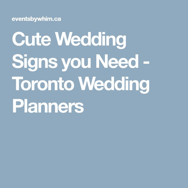 Cute Wedding Signs you Need - Toronto Wedding Planners