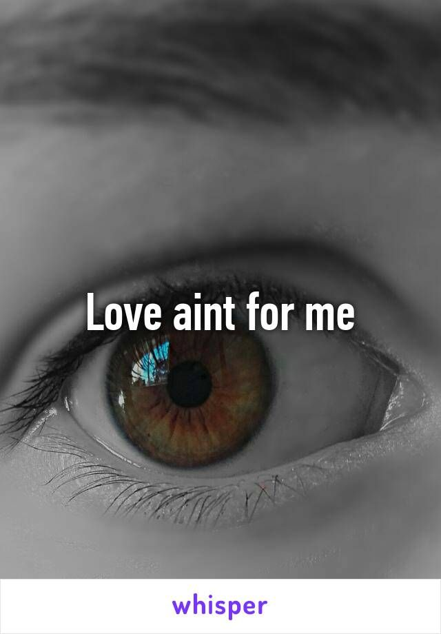 Love aint for me