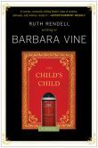 The Child's Child: A Novel - Ruth Rendell as Barbara Vine