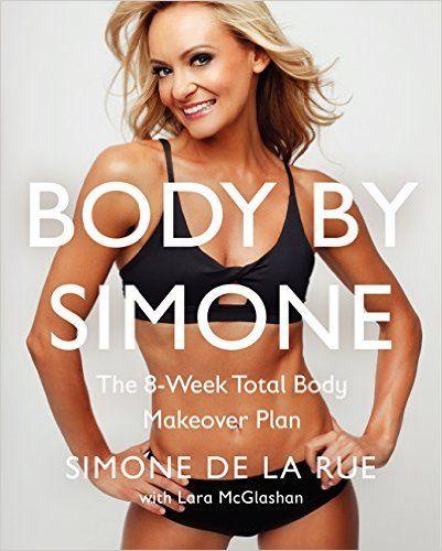 Body By Simone: The 8-Week Total Body Makeover Plan: Simone De La Rue: 9780062269355: Amazon.com: Books