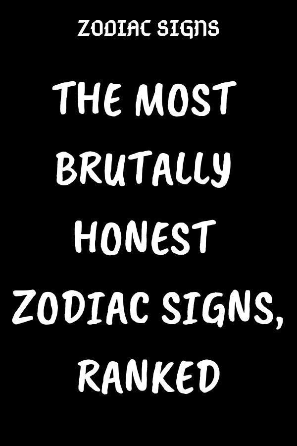 THE MOST BRUTALLY HONEST ZODIAC SIGNS, RANKED - Astrology