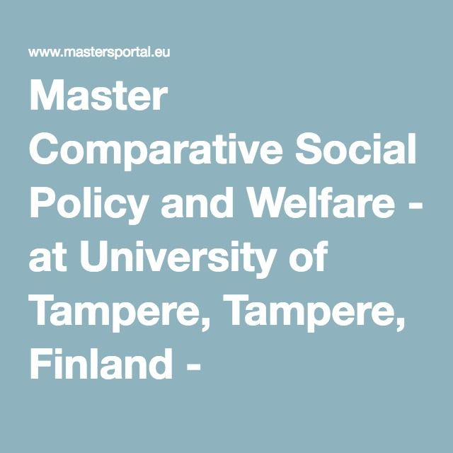 Master Comparative Social Policy and Welfare - at University of Tampere, Tampere, Finland - MastersPortal.eu