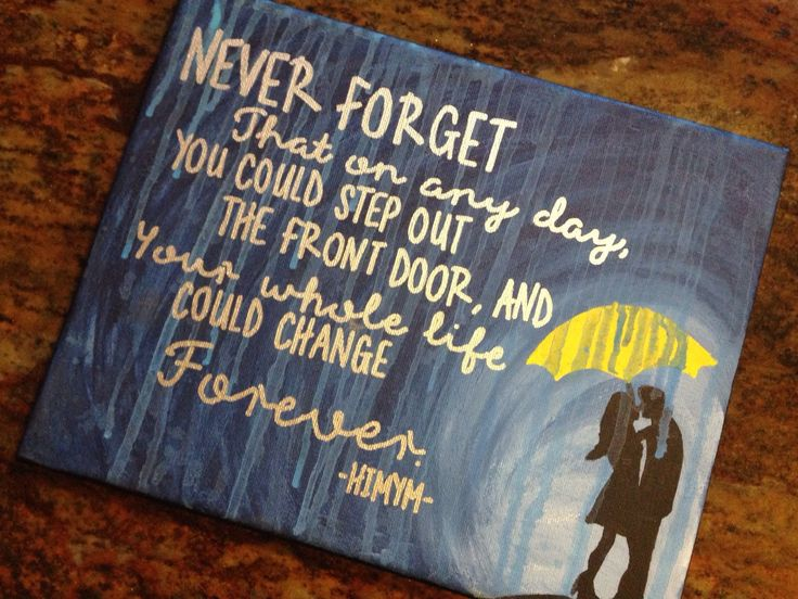 """How I Met Your Mother quote *Handpainted canvas* """"Never forget..."""" by luvlikecrazycreation on Etsy https://www.etsy.com/listing/237365658/how-i-met-your-mother-quote-handpainted"""