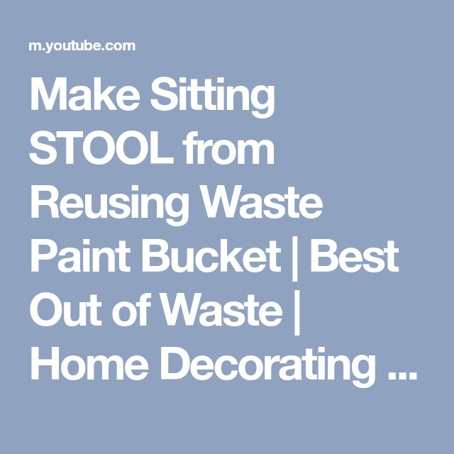Make Sitting STOOL from Reusing Waste Paint Bucket | Best Out of Waste | Home Decorating Idea - YouTube
