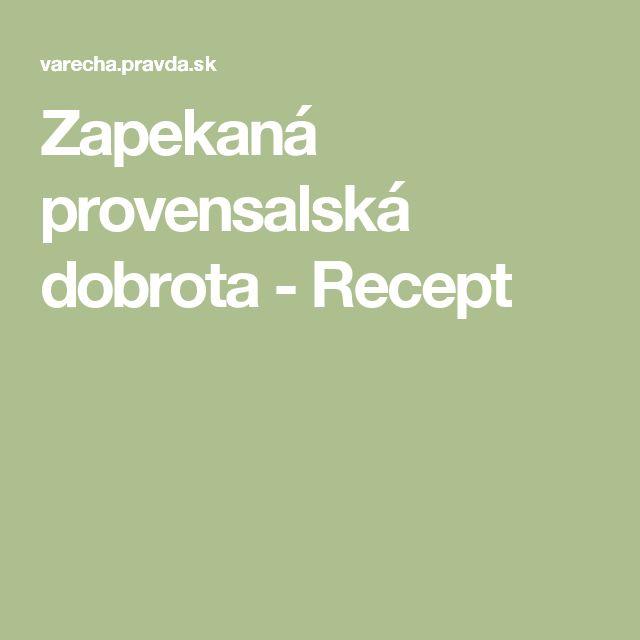 Zapekaná provensalská dobrota - Recept