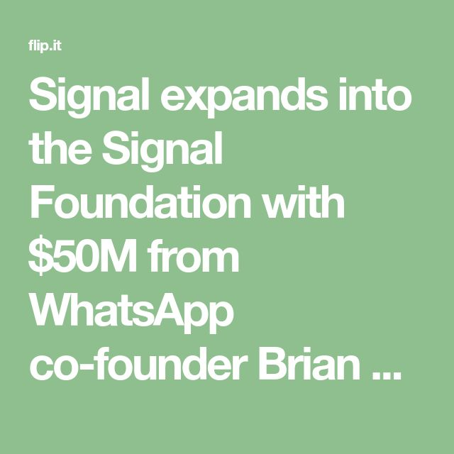 Signal expands into the Signal Foundation with $50M from WhatsApp co-founder Brian Acton