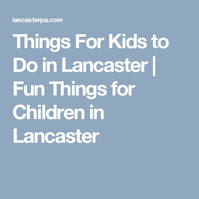Things For Kids to Do in Lancaster | Fun Things for Children in Lancaster