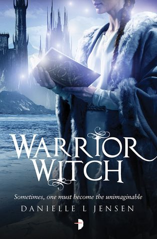 Warrior Witch (The Malediction Trilogy #3) by Danielle L. Jensen - May 3rd 2016 by Angry Robot