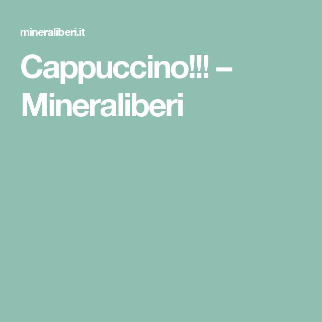Cappuccino!!! – Mineraliberi