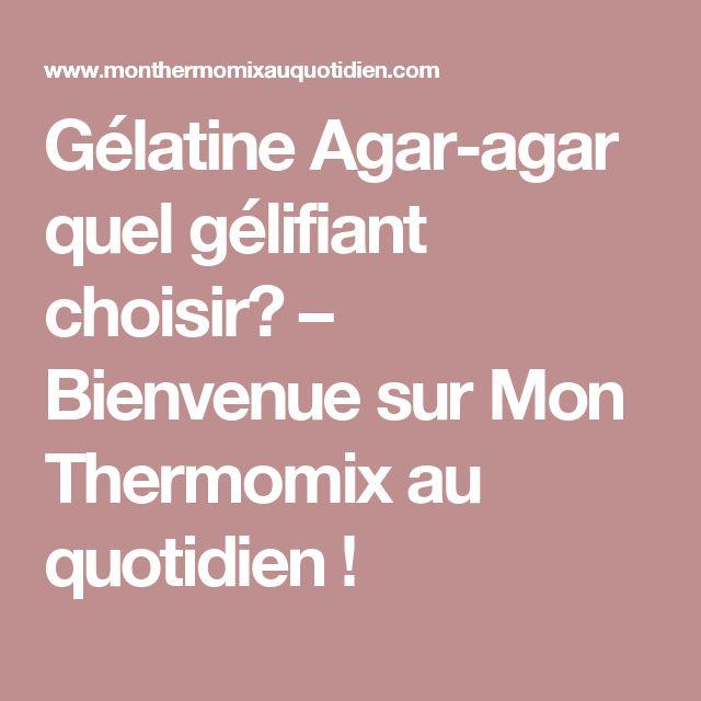 Gélatine Agar-agar quel gélifiant choisir? – Bienvenue sur Mon Thermomix au quotidien !