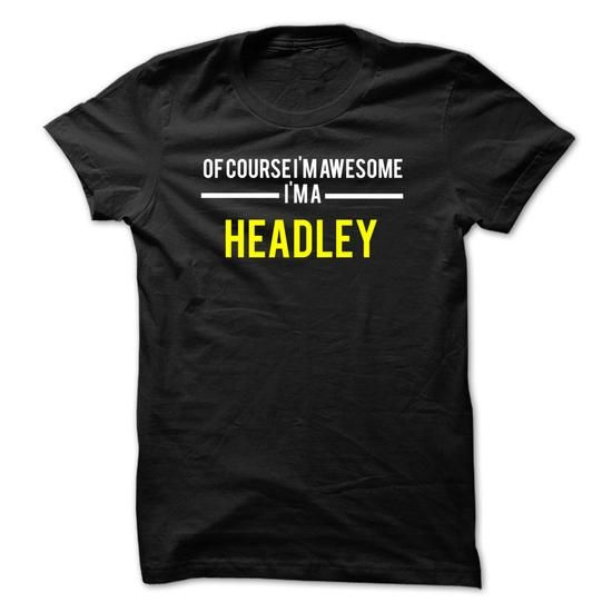 Of course Im awesome Im a HEADLEY - #polo #t shirts for sale. ORDER HERE => https://www.sunfrog.com/Names/Of-course-Im-awesome-Im-a-HEADLEY-C50A14.html?60505