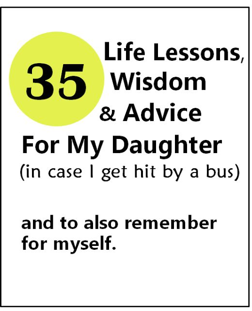 Life Lessons, Wisdom & Advice for Daughters (and for your yourself)