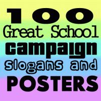100 Great School Campaign Slogans, Posters and Ideas