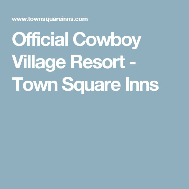 Official Cowboy Village Resort - Town Square Inns