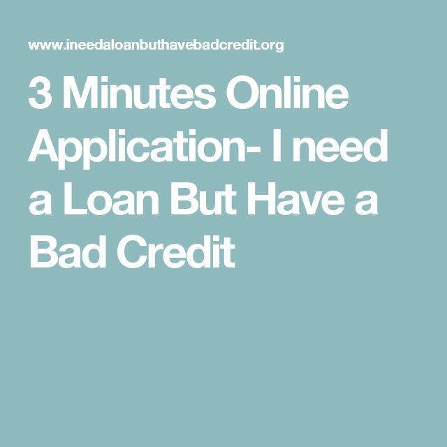 3 Minutes Online Application- I need a Loan But Have a Bad Credit