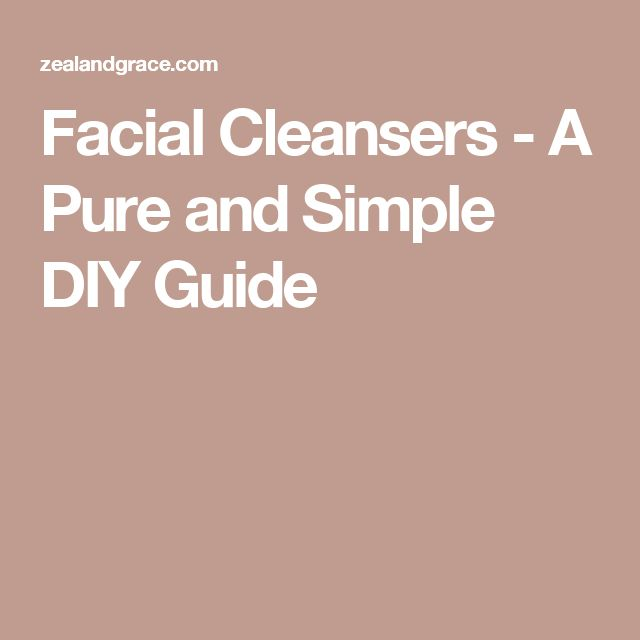 Facial Cleansers - A Pure and Simple DIY Guide