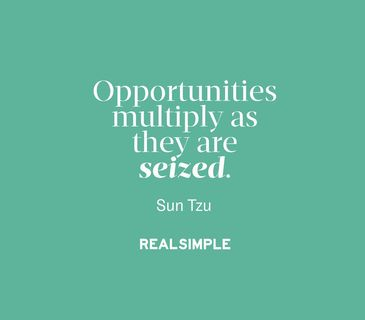 "The Real Simple Daily Thought ""Opportunities multiply as they are seized."""