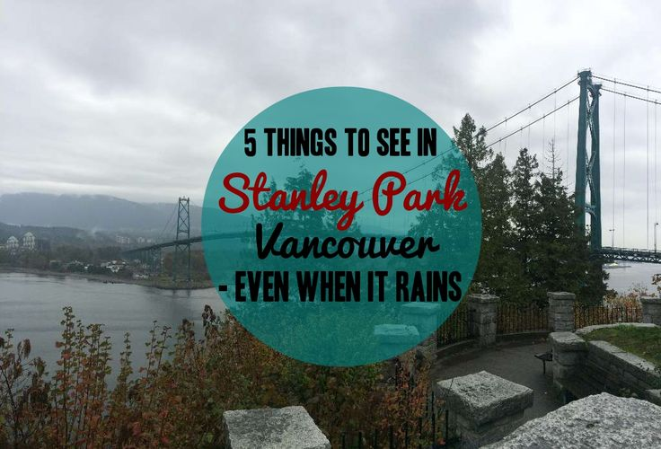 5 Must See Spots to visit in Stanley Park, Vancouver, BC even when it's raining