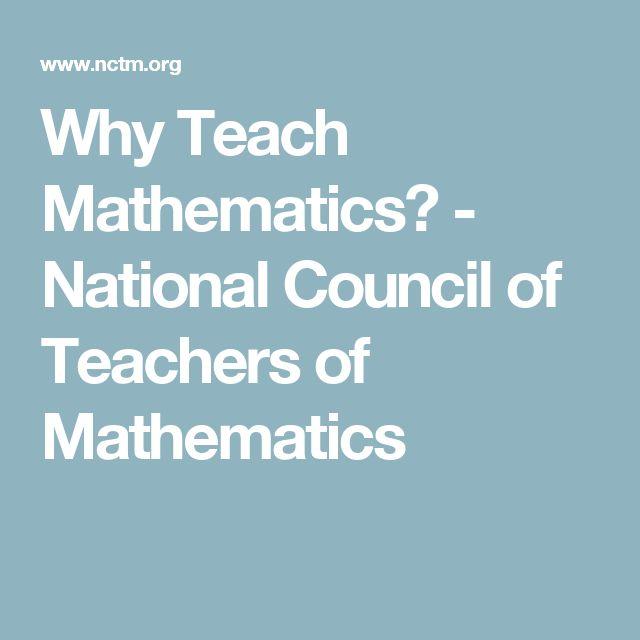 Why Teach Mathematics? - National Council of Teachers of Mathematics