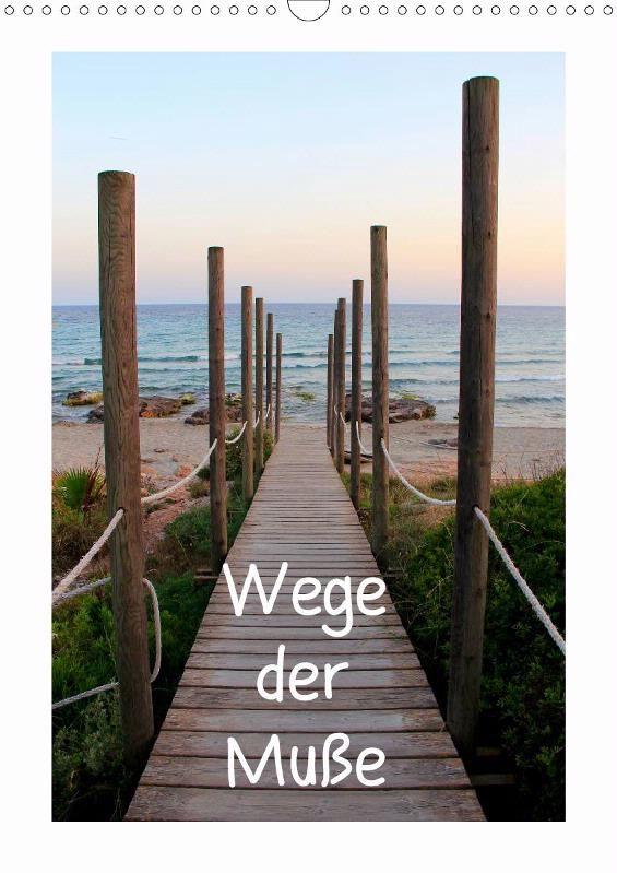 Wege der Muße - CALVENDO  Zu beziehen über www.amazon.de, www.hugendubel.de, www.weltbild.de, www.thalia.de, www.buch24.de, www.kalenderhaus.de, www.buchhandel.de, www.ebay.de, www.bookbutler.de oder unter www.calvendo.de
