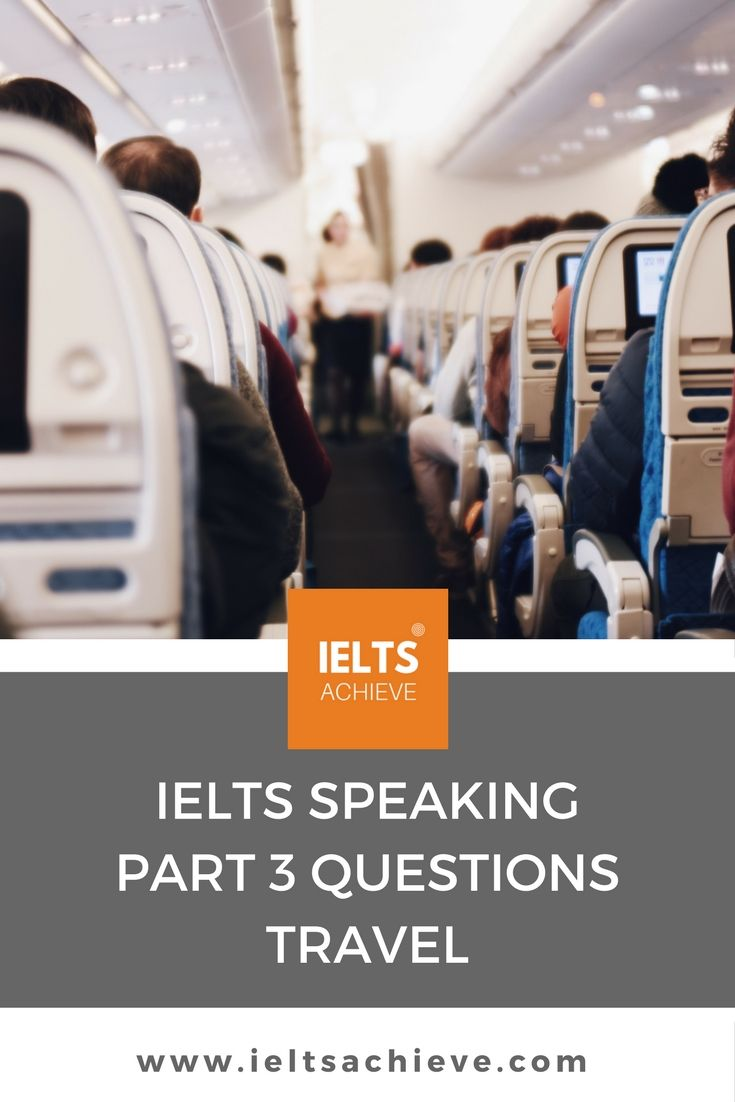 Practice for the IELTS Speaking Test part 3. You can read sample questions and high level answers on the topic - Travel.