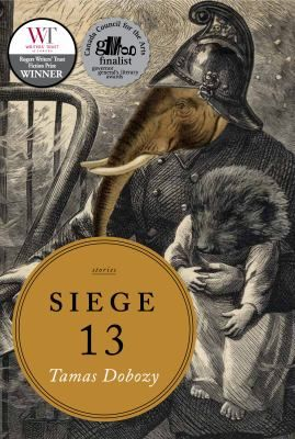 Siege 13 / Tamas Dobozy / In December of 1944, the Red Army entered Budapest to begin one of the bloodiest sieges of the Second World War. By February, the siege was over, but its effects were to be felt for decades afterward. Siege 13 is a collection of thirteen linked stories about this terrible time in history, both its historical moment, but also later, as a legacy of silence, haunting, and trauma that shadows the survivors.