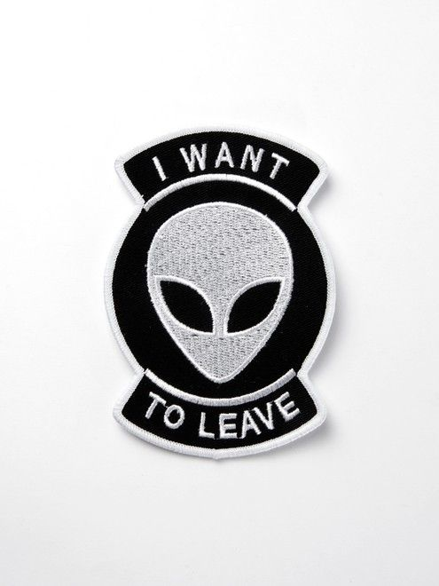 """I Want To Leave"" Patch. A great alternative to ""I don't want to live on this planet anymore""."