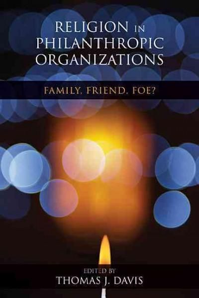 Religion in Philanthropic Organizations: Family, Friend, Foe?