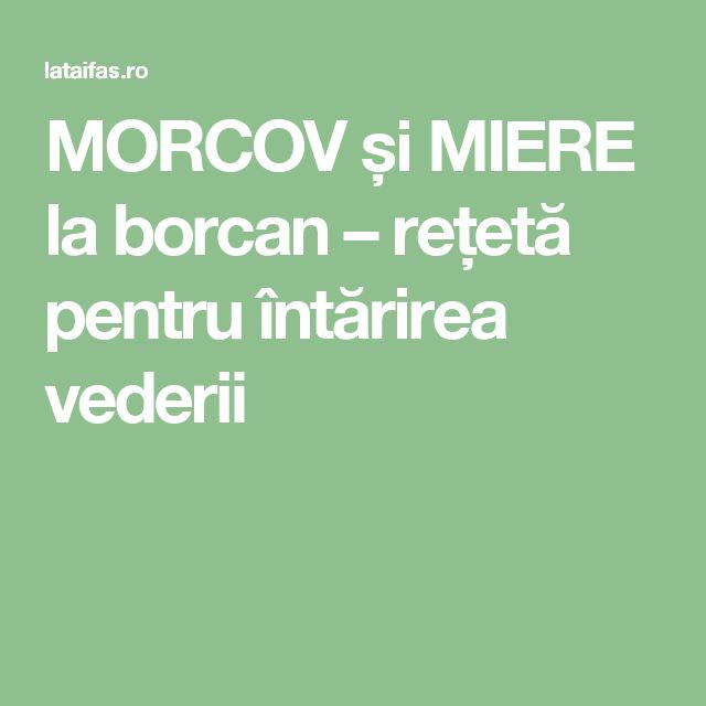 MORCOV și MIERE la borcan – rețetă pentru întărirea vederii