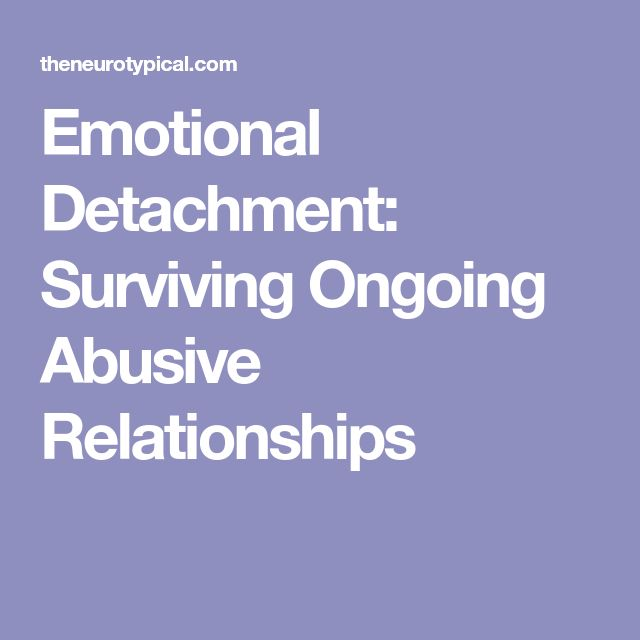 Emotional Detachment: Surviving Ongoing Abusive Relationships