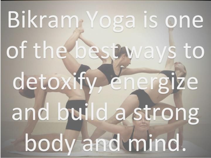 bikram yoga is one of the best ways to detoxify, energize and build an strong body and mind.
