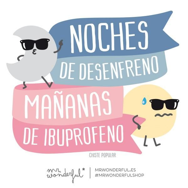 Noches de desenfreno, mañanas de Ibuprofeno. | by Mr. Wonderful*
