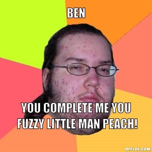 butthurt dweller meme generator ben you  plete me you fuzzy little man peach b9e882   510