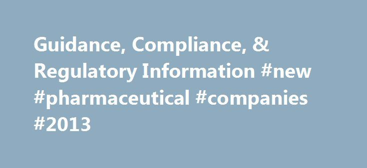 Guidance, Compliance, & Regulatory Information #new #pharmaceutical #companies #2013 http://pharma.remmont.com/guidance-compliance-regulatory-information-new-pharmaceutical-companies-2013/  #pharma guidelines # Guidance, Compliance, & Regulatory Information Popular Items Affordable Care Act (ACA 6004) Information on Compounding Drug Compliance Programs Guidances (Drugs) Newly Added Guidance Documents Product-Specific Recommendations for Generic Drug Development Nicotine-Containing Products…