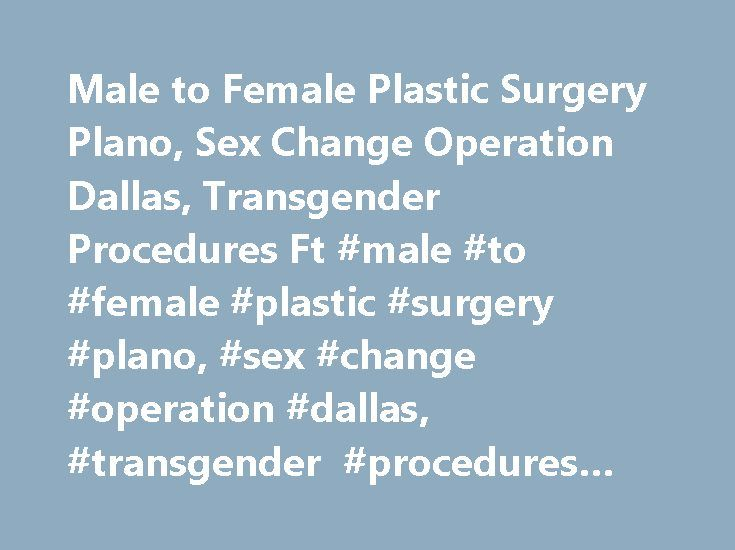 Male to Female Plastic Surgery Plano, Sex Change Operation Dallas, Transgender Procedures Ft #male #to #female #plastic #surgery #plano, #sex #change #operation #dallas, #transgender #procedures #ft. #worth http://raleigh.remmont.com/male-to-female-plastic-surgery-plano-sex-change-operation-dallas-transgender-procedures-ft-male-to-female-plastic-surgery-plano-sex-change-operation-dallas-transgender-procedures-ft/  # Male to Female Plastic Surgery Plano Male to Female Surgery The…