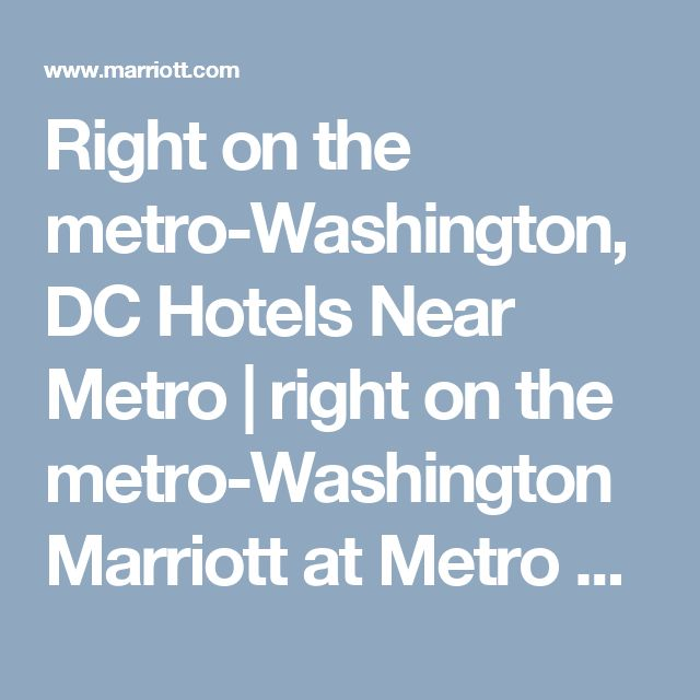 Right on the metro-Washington, DC Hotels Near Metro | right on the metro-Washington Marriott at Metro Center