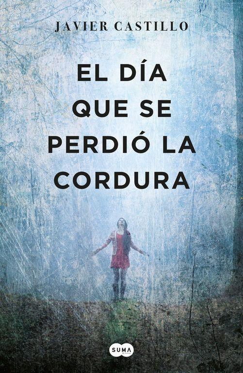 """""""EL DÍA QUE SE PERDIÓ LA CORDURA"""" Javier Castillo"""