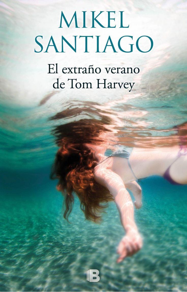 """Mikel Santiago. """"El extraño verano de Tom Harvey"""". Ediciones B"""